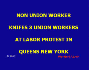 Union Workers Knifed At Union Protest