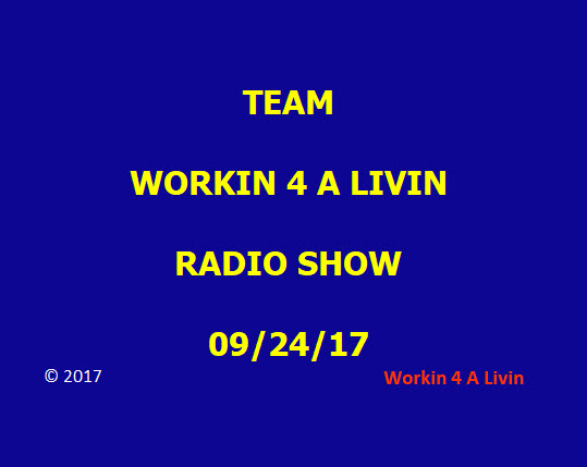 Workin 4 A Livin 9-24-17 Radio Show